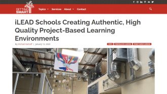 iLEAD Schools Creating Authentic, High Quality Project-Based Learning Environments