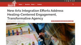 New Arts Integration Efforts Address Healing-Centered Engagement, Transformative Agency